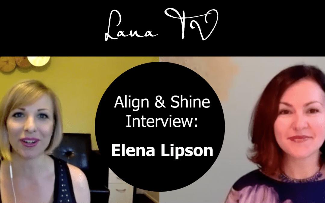 Align & Shine Interview: Elena Lipson