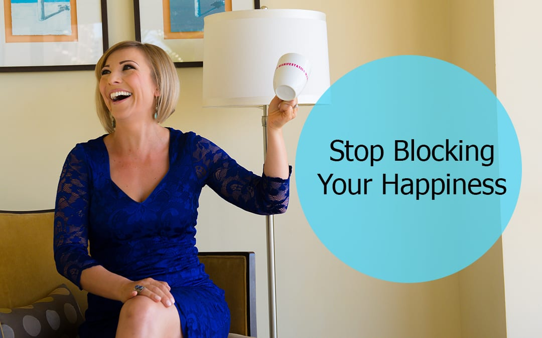 Stop Blocking Your Happiness