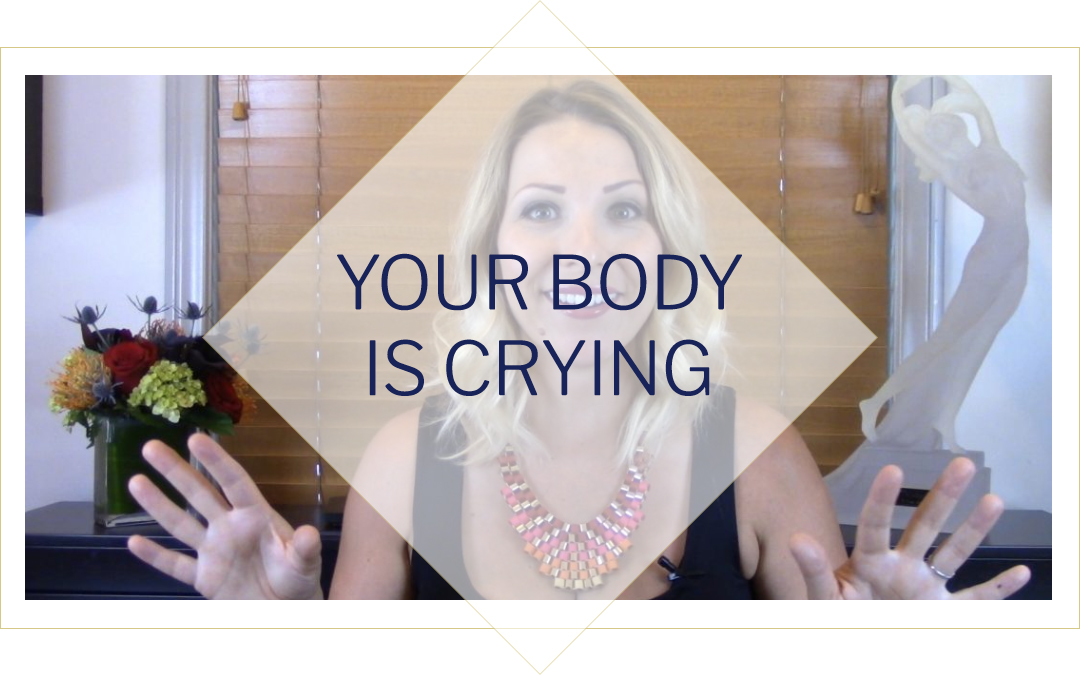 Your Body Is Crying – Are You Listening?