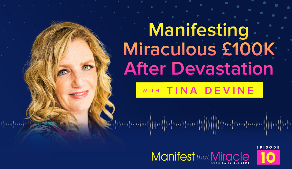 Manifesting Miraculous £100K After Devastation with Tina Devine
